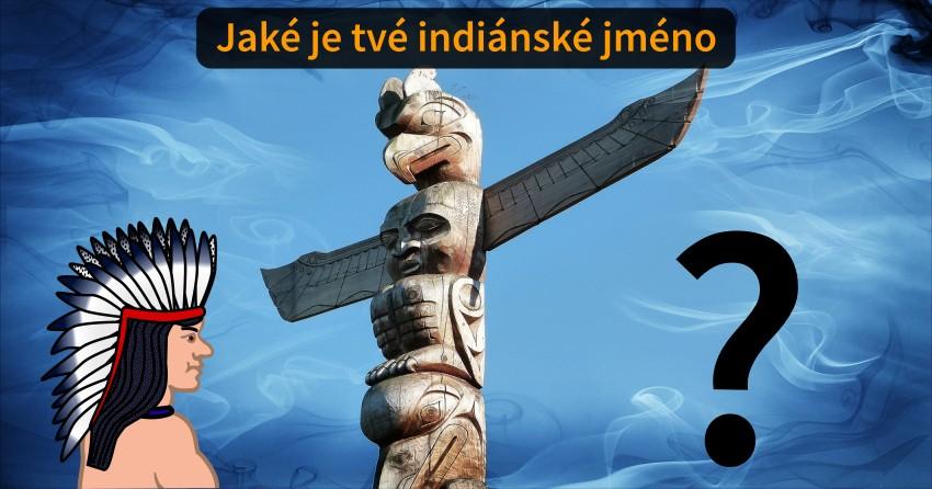 Jaké je tvé indiánské jméno?